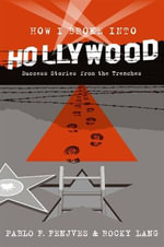 How I Broke into Hollywood : Success Stories from the Trenches - Pablo F. Fenjves