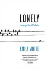 Lonely : Learning to Live with Solitude - Emily White