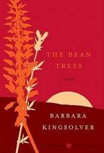 The Bean Trees :  A Novel - Barbara Kingsolver