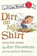 Dirt on My Shirt : Selected Poems - Jeff Foxworthy