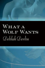 What a Wolf Wants : Dark Realm Series - Delilah Devlin