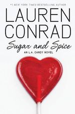Sugar and Spice : An L.A. Candy Novel - Lauren Conrad