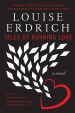 Tales of Burning Love : Deluxe Modern Classic - Louise Erdrich