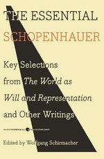 The Essential Schopenhauer : Key Selections from the World as Will and Representation and Other Works - Arthur Schopenhauer