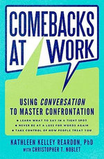 Comebacks at Work : Mastering Confrontation and Taking Control of How People Treat You - Kathleen Kelley Reardon