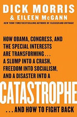 Catastrophe : How Obama, Congress, and the Special Interests Are Transforming... a Slump into a Crash, Freedom into Socialism, and a Disaster into a Catastrophe... - Dick Morris