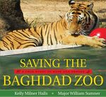 Saving the Baghdad Zoo : A True Story of Hope and Heroes - Kelly Milner Halls