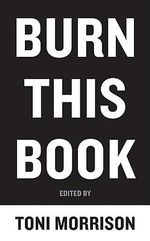 Burn This Book : Pen Writers Speak Out on the Power of the Word - Toni Morrison