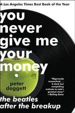 You Never Give Me Your Money : The Beatles After the Breakup - Peter Doggett