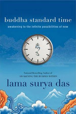 Buddha Standard Time : Awakening to the Infinite Possibilities of Now - Lama Surya Das