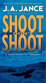 Shoot Don't Shoot : Joanna Brady Mystery Ser. - J A Jance