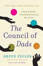 The Council of Dads : A Story of Family, Friendship & Learning How to Live - Bruce Feiler