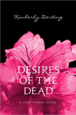 Desires of the Dead : Body Finder Series : Book 2 - Kimberly Derting
