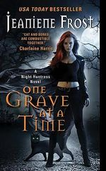 One Grave at a Time : A Night Huntress Novel - Jeaniene Frost