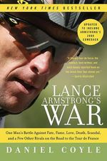 Lance Armstrong's War : One Man's Battle Against Fate, Fame, Love, Death, Scandal, and a Few Other Rivals on the Road to the Tour de France - Daniel Coyle