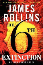 The 6th Extinction : A SIGMA Force Novel - James Rollins