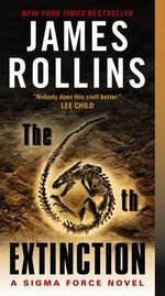 The 6th Extinction : A SIGMA Force Novel - James Rollins