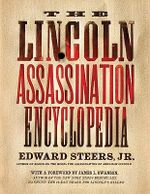 The Lincoln Assassination Encyclopedia - Edward Steers, Jr.