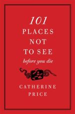 101 Places Not to See Before You Die :  Conceiving, Nurturing and Giving Birth to Your Ba... - Catherine Price
