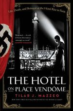 The Hotel on Place Vendome : Life, Death, and Betrayal at the Hotel Ritz in Paris - Tilar J Mazzeo