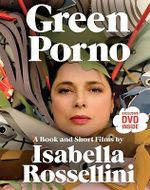 Green Porno : A Book and Short Films by Isabella Rossellini - Isabella Rossellini