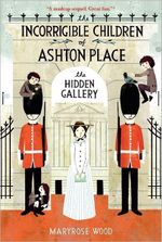 The Hidden Gallery : The Incorrigible Children of Ashton Place Series : Book 2 - Maryrose Wood