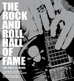 The Rock and Roll Hall of Fame : The First 25 Years : The Definitive Chronicle of Rock & Rock as Told By Its Legends