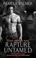 Rapture Untamed : Feral Warriors Series : Book 5 - Pamela Palmer