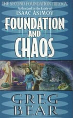 Foundation and Chaos : The Second Foundation Trilogy - Greg Bear