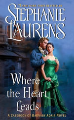 Where the Heart Leads : Casebook of Barnaby Adair - Stephanie Laurens