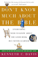 Don't Know Much About the Bible : Everything You Need to Know About the Good Book but Never Learned - Kenneth C. Davis