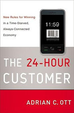 The 24-Hour Customer : New Rules for Winning in a Time-Starved, Always-Connected Economy - Adrian C. Ott