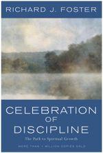 Celebration of Discipline : The Path to Spiritual Growth - Richard J. Foster
