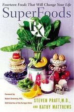 SuperFoods Rx : Fourteen Foods That Will Change Your Life - Steven G. Pratt, M.D.