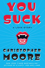 You Suck : A Love Story - Christopher Moore