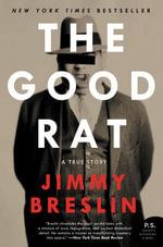 The Good Rat : A True Story - Jimmy Breslin