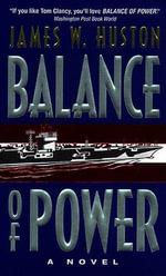 Balance of Power : A Novel - James W. Huston