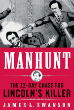 Manhunt : The 12-Day Chase to Catch Lincoln's Killer - James L. Swanson