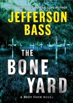 The Bone Yard : A Body Farm Novel - Jefferson Bass