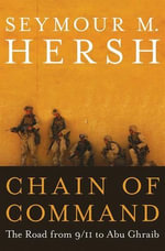 Chain of Command : The Road from 9/11 to Abu Ghraib - Seymour M. Hersh