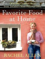 Favorite Food at Home : Delicious Comfort Food from Ireland's Most Famous Chef - Rachel Allen
