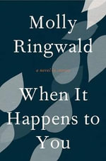 When It Happens to You : A Novel in Stories - Molly Ringwald