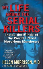 My Life Among the Serial Killers : Inside the Minds of the World's Most Notorious Murderers - Dr. Helen Morrison