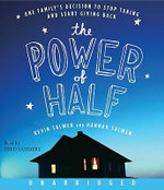 The Power of Half : One Family's Decision to Stop Taking and Start Giving Back - Kevin Salwen