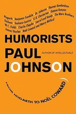 Humorists  : From Hogarth to Noel Coward - Paul Johnson