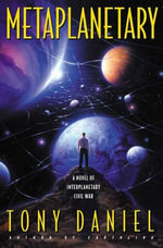 Metaplanetary : A Novel of Interplanetary Civil War - Tony Daniel
