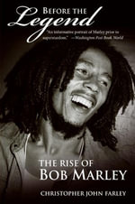 Before the Legend : The Rise of Bob Marley - Christopher Farley