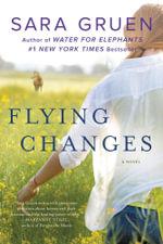 Flying Changes : A Novel - Sara Gruen