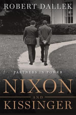 Nixon and Kissinger : Partners in Power - Robert Dallek