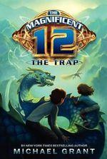 The Magnificent 12 : The Trap - Michael Grant
